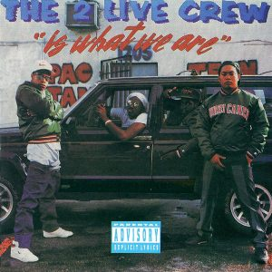 Is What We Are Explicit 2 Live Crew